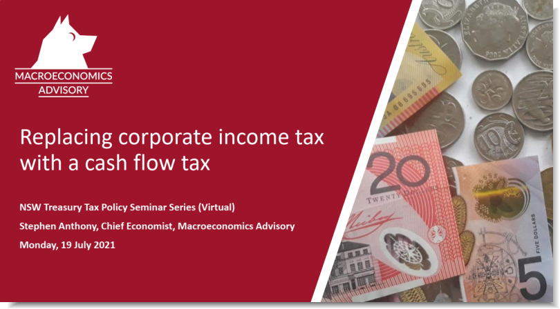 Replacing corporate income tax with a cash flow tax, Stephen Anthony presentation to NSW Treasury Tax Policy Seminar Series, 19 July 2021